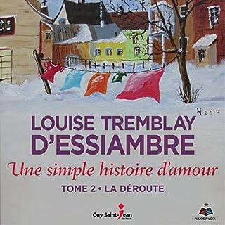 Une simple histoire d'amour tome 2. La déroute                   De :                                                                                                                                 Louise Tremblay-D'Essiambre                               Lu par :                                                                                                                                 Louise Tremblay-D'Essiambre                      Durée : 7 h et 42 min     1 notation     Global 5,0