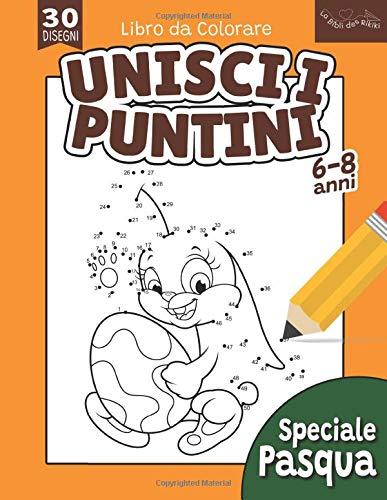 Unisci i Puntini: Libro da Colorare per Bambini da 6 a 8 anni | 30 Disegni di Pasqua Connetti i Puntini | Formato Grande 21x28cm