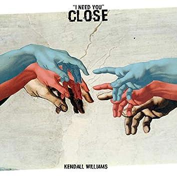 Close (I Need You)