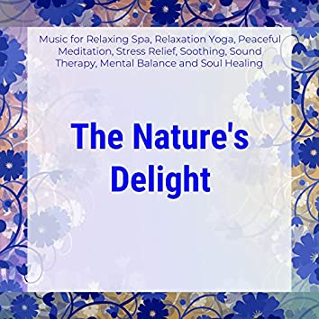 The Nature's Delight (Music For Relaxing Spa, Relaxation Yoga, Peaceful Meditation, Stress Relief, Soothing, Sound Therapy, Mental Balance And Soul Healing)