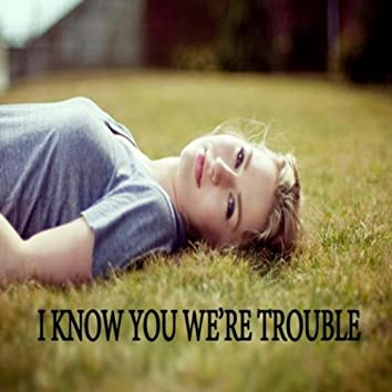 I Knew You We're Trouble