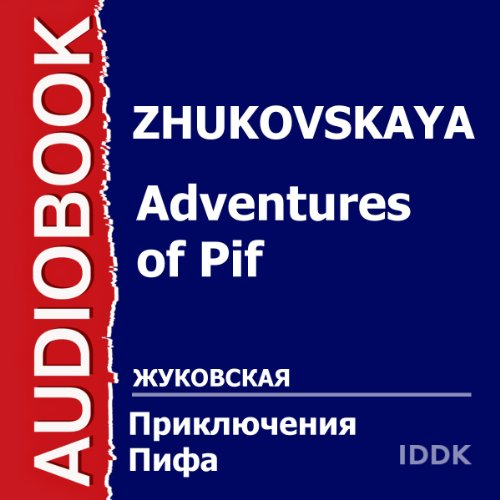Adventures of Pif [Russian Edition]                   By:                                                                                                                                 E. Zhukovskaya,                                                                                        M. Astrakhan                               Narrated by:                                                                                                                                 Georgy Vitsin,                                                                                        Boris Levinson,                                                                                        Rostislav Plyatt,                   and others                 Length: 44 mins     Not rated yet     Overall 0.0