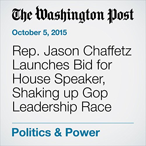 Rep. Jason Chaffetz Launches Bid for House Speaker, Shaking up Gop Leadership Race cover art