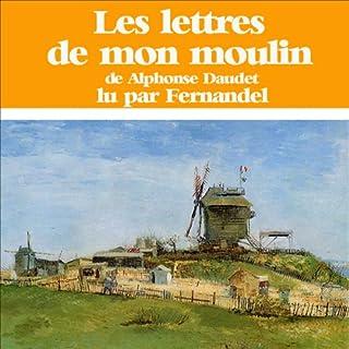 Les lettres de mon moulin                   De :                                                                                                                                 Alphonse Daudet                               Lu par :                                                                                                                                 Fernandel                      Durée : 22 min     2 notations     Global 3,5