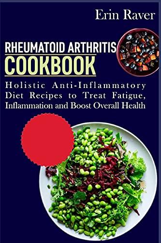 Rheumatoid Arthritis Cookbook: Holistic Anti-Inflammatory Diet Recipes to Treat Fatigue, Inflammation and Boost Overall Health