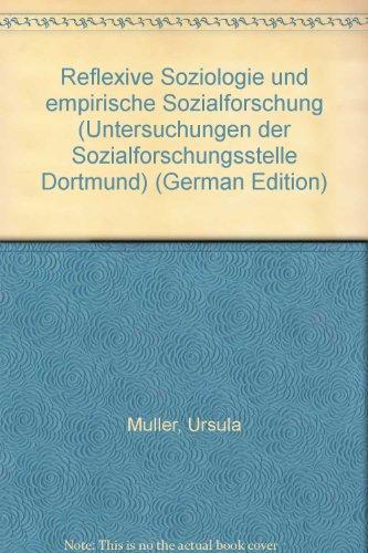 Reflexive Soziologie und empirische Sozialforschung (Untersuchungen der Sozialforschungsstelle, Dortmund)