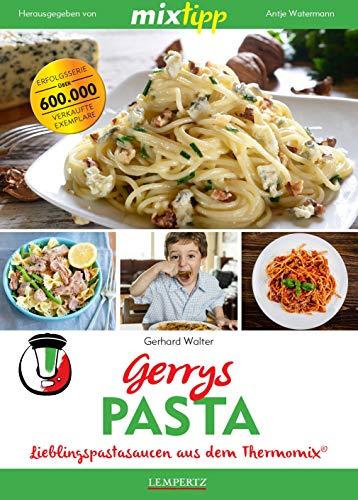 mixtipp: Gerrys Pasta: Lieblingspastasaucen aus dem Thermomix® (Kochen mit dem Thermomix®)