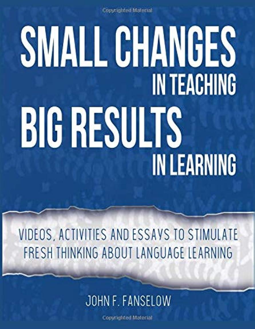 欺エゴイズムプロテスタントSmall Changes in Teaching Big Results in Learning: Videos, activities and essays to stimulate fresh thinking about language learning and teaching