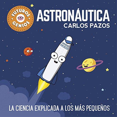 Astronáutica (Futuros Genios 1): La ciencia explicada a los más pequeños