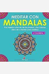 Meditar Con Mandalas Volumen 3: Paz interior a través de las formas y los colores. Libro de colorear para adultos Tapa blanda