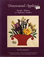Dimensional Applique: Baskets, Blooms & Baltimore Borders : A Pattern Companion to Volume II of Baltimore Beauties and Beyond, Studies in Classic Ba (Baltimore Beauties & Beyond)