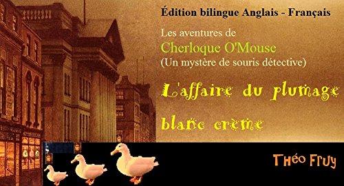Édition bilingue Anglais - Français. Les aventures de Cherloque O'Mouse (Un mystère de souris détective): L'affaire du plumage blanc crème PDF Books