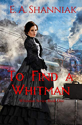 To Find A Whitman: A Western Clean & Sweet Romance Novel - Whitman Series #1 by [E.A. Shanniak]