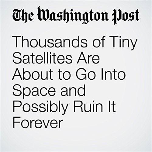 Thousands of Tiny Satellites Are About to Go Into Space and Possibly Ruin It Forever copertina