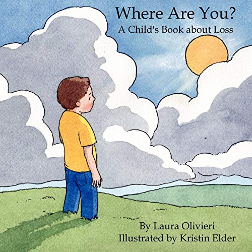 Where Are You? A Child's Book About Loss (Dealing With The Death Of A Child)