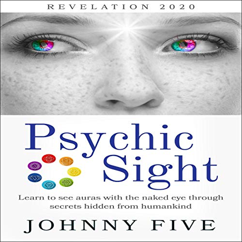 Psychic Sight: Learn to See Auras with the Naked Eye Through Secrets Hidden from Humankind cover art
