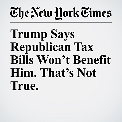 Trump Says Republican Tax Bills Won't Benefit Him. That's Not True. copertina