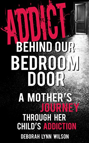 Amazon Com Addict Behind Our Bedroom Door A Mother S Journey Through Her Child S Addcition Love Fear Struggle And Hope Ebook Wilson D L Kindle Store