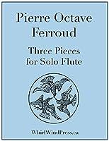 Ferroud, 3 Pieces for Solo Flute, Trois Pieces pour flute seule