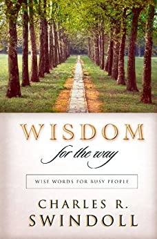 Wisdom for the Way: Wise Words for Busy People by [Charles R. Swindoll]
