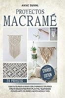 Proyectos Macramé: Una guìa a paso con 29 proyectos para crear impresionantes colgantes para plantas, telones de fondo y arte de pared para los colgantes del plantas, almohadas màs