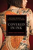 Covered in Ink: Tattoos, Women and the Politics of the Body (Alternative Criminology Book 24)