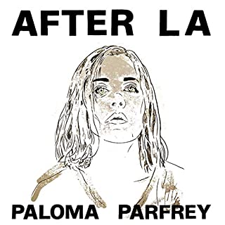 After L.A.                   Written by:                                                                                                                                 Paloma Parfrey                               Narrated by:                                                                                                                                 Paloma Parfrey                      Length: 36 mins     Not rated yet     Overall 0.0