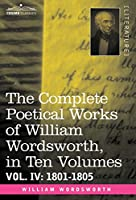 The Complete Poetical Works of William Wordsworth, In Ten Volumes: 1801-1805