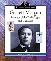 Image: Garrett Morgan: Inventor of the Traffic Light and Gas Mask (Famous Inventors), by Patricia J. Murphy (Author). Publisher: Enslow Pub Inc (August 1, 2004)