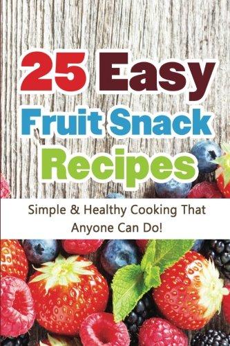 25 Easy Fruit Snack Recipes