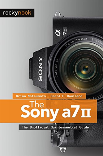 The Sony A7 II: The Unofficial Quintessential Guide (English Edition)