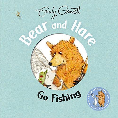 Bear and Hare Go Fishing by Emily Gravett (February 27,2014)