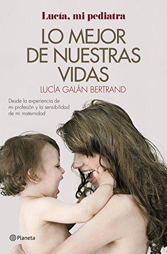 Lo mejor de nuestras vidas: Desde la experiencia de mi profesión y la sensibilidad de mi maternidad (Prácticos)