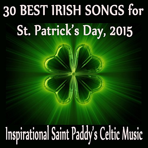 30 Best Irish Songs for St. Patrick's Day, 2015: Inspirational Saint Paddy's Celtic Music