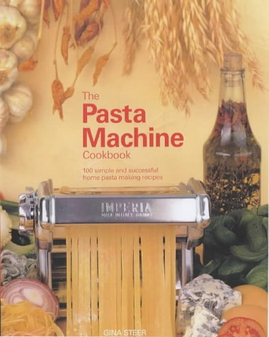 The Pasta Machine Cookbook: 100 Simple and Successful Home Pasta Making...