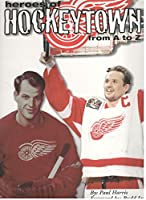 Heroes of Hockeytown from A to Z 0966412001 Book Cover