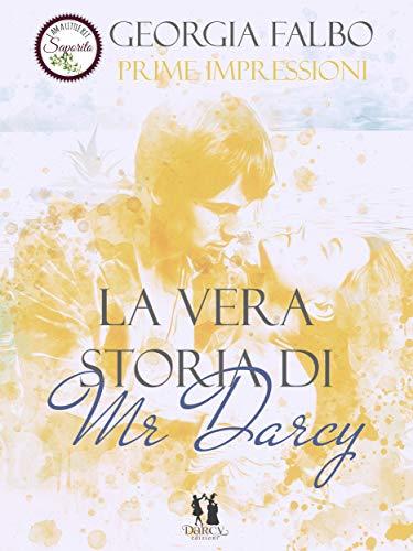 La vera storia di mr Darcy - Prime impressioni: Primo volume eBook ...