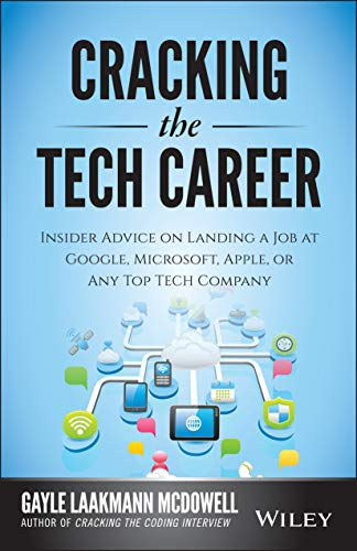 Cracking the Tech Career: Insider Advice on Landing a Job at Google, Microsoft, Apple, or any Top Tech Company