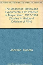 The Modernist Poetics and Experimental Film Practice of Maya Deren 1917-1961 (Studies in History and Criticism of Film)