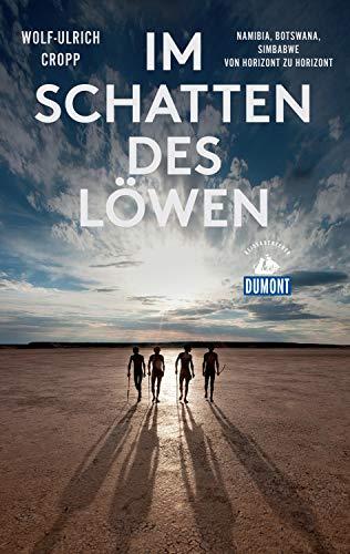 DuMont Reiseabenteuer Im Schatten des Löwen: Namibia, Botswana, Simbabwe - Von Horizont zu Horizont (DuMont Reiseabenteuer E-Book)