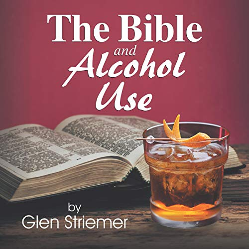 The Bible and Alcohol Use Audiobook By Glen Striemer cover art