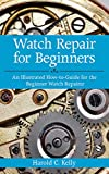 Watch Repair for Beginners: An Illustrated How-To Guide for the Beginner Watch Repairer (English Edition)