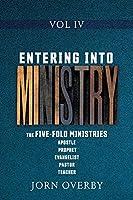 Entering Into Ministry Vol IV: The Five-Fold Ministries Apostle Prophet Evangelist Pastor Teacher