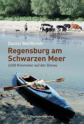 Regensburg am Schwarzen Meer: 2400 Kilometer auf der Donau