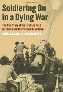 Soldiering On in a Dying War: The True Story of the Firebase Pace Incidents and the Vietnam Drawdown (Modern War Studies (Hardcover))