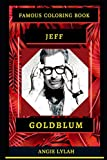 Jeff Goldblum Famous Coloring Book: Whole Mind Regeneration and Untamed Stress Relief Coloring Book ...