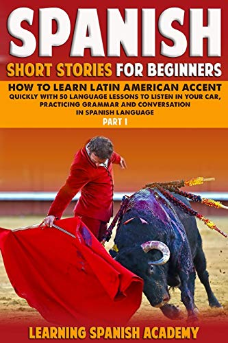 Compare Textbook Prices for Spanish Short Stories For Beginners: How to Learn Latin American Accent Quickly With 50 Language Lessons To listen In Your Car, Practicing Grammar And Conversation in Spanish Language Part 1  ISBN 9781707924080 by Academy, Learning Languages