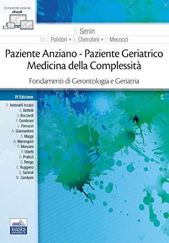 Paziente anziano. Paziente geriatrico. Medicina della complessità. Fondamenti di gerontologia e geriatria. Con ebook