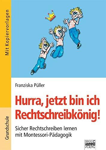 Brigg: Deutsch - Grundschule - Montessori-Materialien: Hurra, jetzt bin ich Rechtschreibkönig!: Sicher Rechtschreiben lernen mit Montessori-Pädagogik