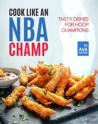 Cook Like an NBA Champ: Tasty Dishes for Hoop Champions (English Edition)